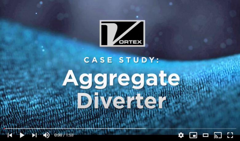 VORTEX CASE STUDY Aggregate Diverter